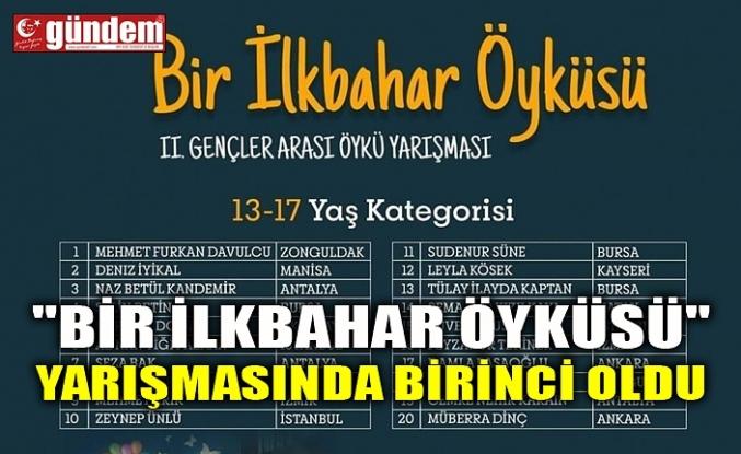 """""""BİR İLKBAHAR ÖYKÜSÜ"""" YARIŞMASINDA BİRİNCİ OLDU"""