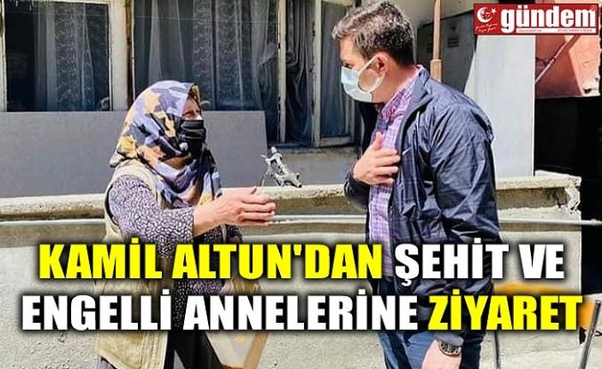 KAMİL ALTUN'DAN ŞEHİT VE ENGELLİ ANNELERİNE ZİYARET