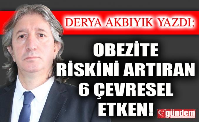 OBEZİTE RİSKİNİ ARTIRAN 6 ÇEVRESEL ETKEN!