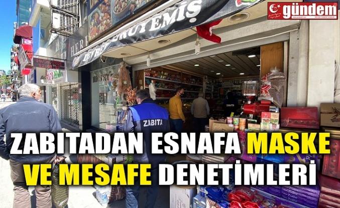 ZABITADAN ESNAFA MASKE VE MESAFE DENETİMLERİ