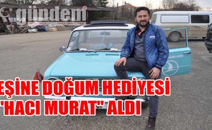 """Eşine doğum hediyesi """"Hacı Murat"""" aldı"""