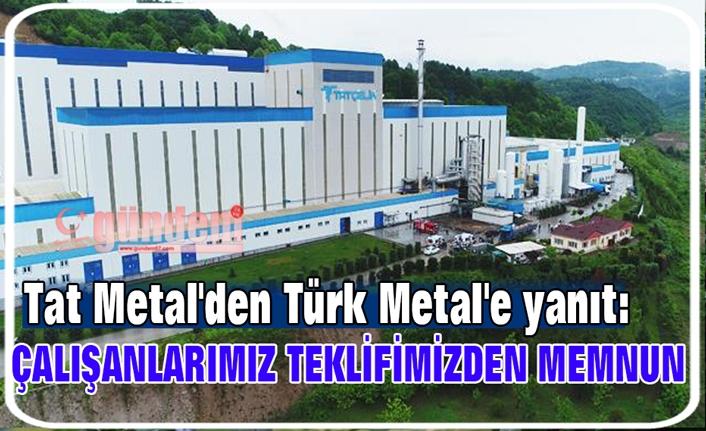 Tat Metal'den Türk Metal'e yanıt: Çalışanlarımız teklifimizden memnun