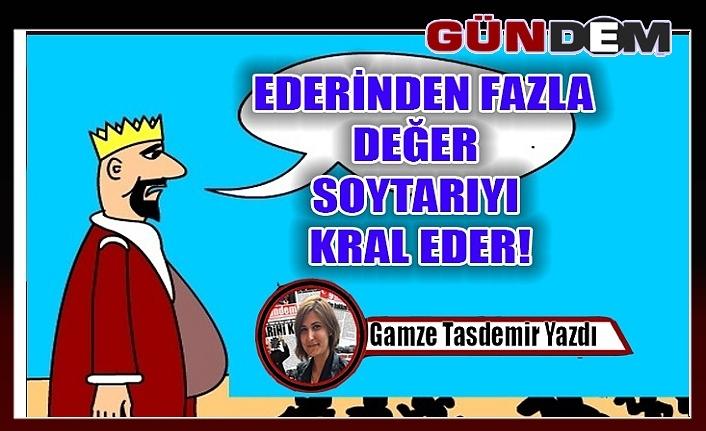 EDERİNDEN FAZLA DEĞER SOYTARIYI KRAL EDER!