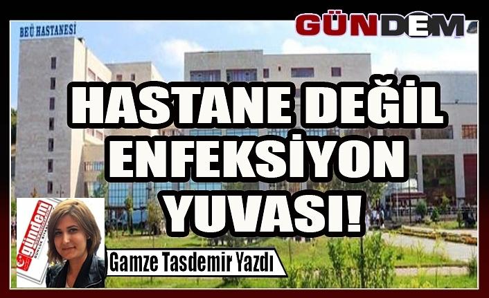 HASTANE DEĞİL ENFEKSİYON YUVASI!