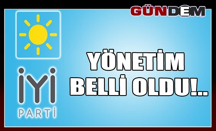 İYİ Parti'de yönetim belli oldu!..