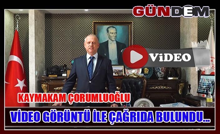 Çorumluoğlu video görüntü ile çağrıda bulundu...