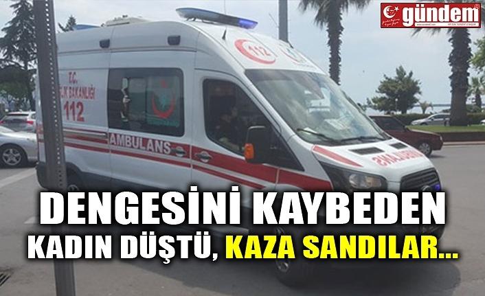 DENGESİNİ KAYBEDEN KADIN DÜŞTÜ, KAZA SANDILAR...