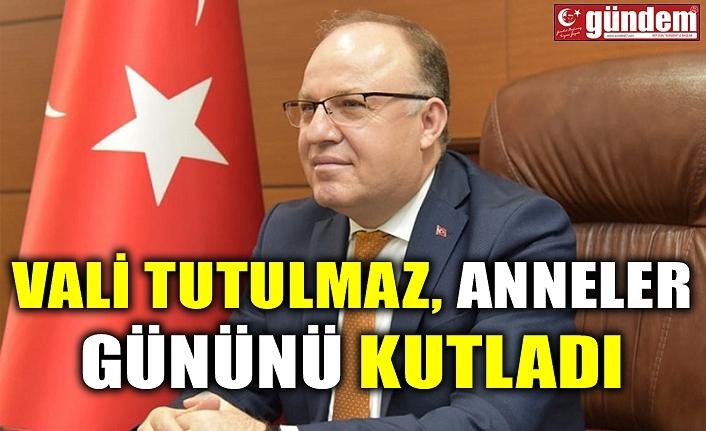 VALİ TUTULMAZ, ANNELER GÜNÜNÜ KUTLADI