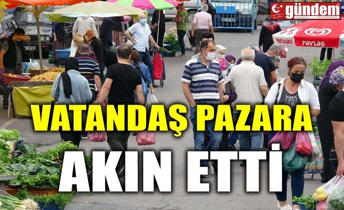 VATANDAŞ PAZARA AKIN ETTİ