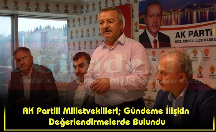 AK Partili Milletvekilleri; Gündeme İlişkin Değerlendirmelerde Bulundu
