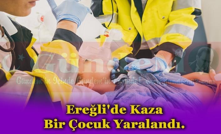 Ereğli'de Kaza Bir Çocuk Yaralandı.
