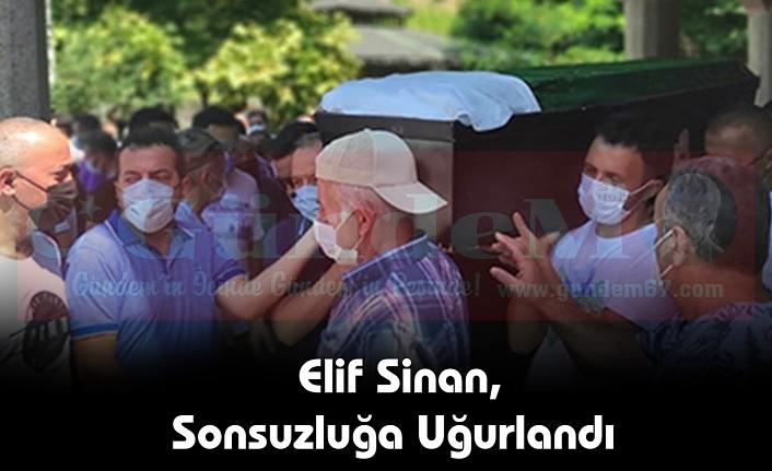 Elif Sinan, Sonsuzluğa Uğurlandı
