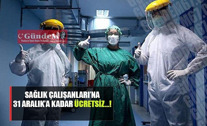 Sağlık çalışanlarına 31 Aralık'a kadar ücretsiz..!