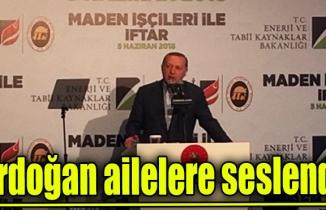 Erdoğan ailelere seslendi